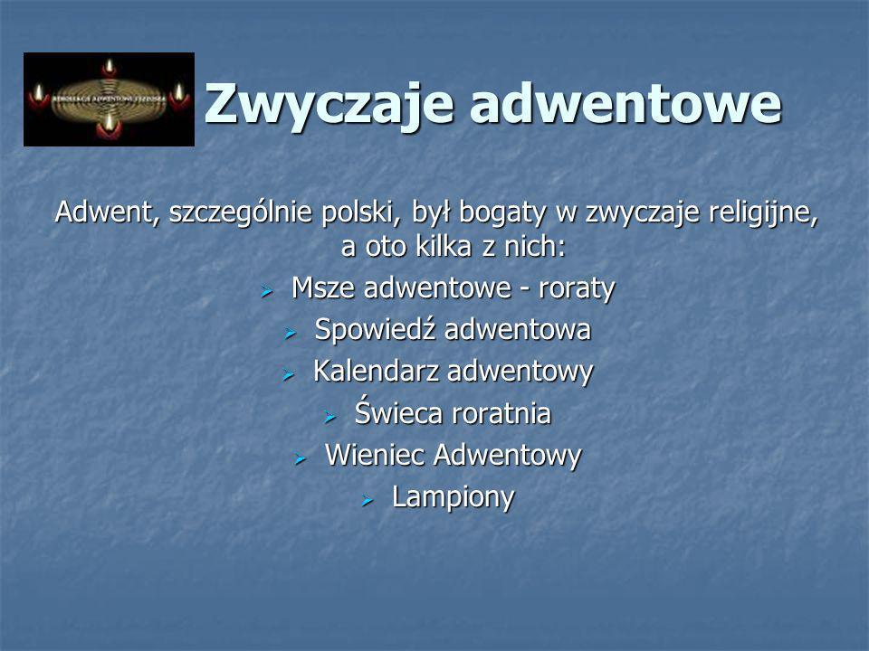 Zwyczaje adwentowe Adwent, szczególnie polski, był bogaty w zwyczaje religijne, a oto kilka z nich: Msze adwentowe - roraty Msze adwentowe - roraty Sp