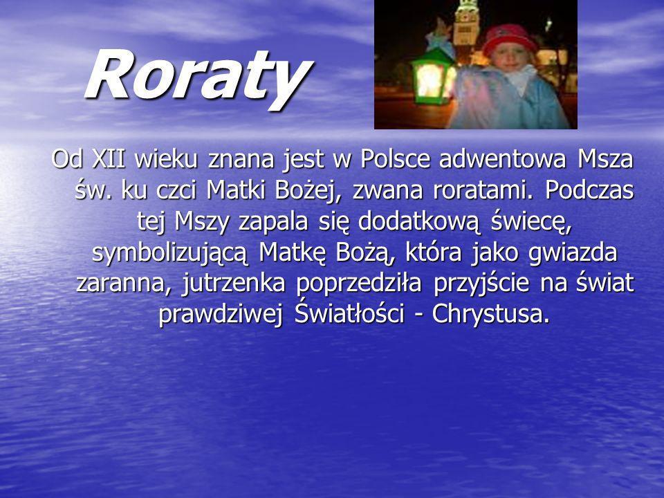 Roraty Roraty Od XII wieku znana jest w Polsce adwentowa Msza św. ku czci Matki Bożej, zwana roratami. Podczas tej Mszy zapala się dodatkową świecę, s