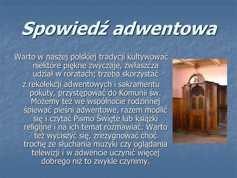 Spowiedź adwentowa Warto w naszej polskiej tradycji kultywować niektóre piękne zwyczaje, zwłaszcza udział w roratach; trzeba skorzystać z rekolekcji a