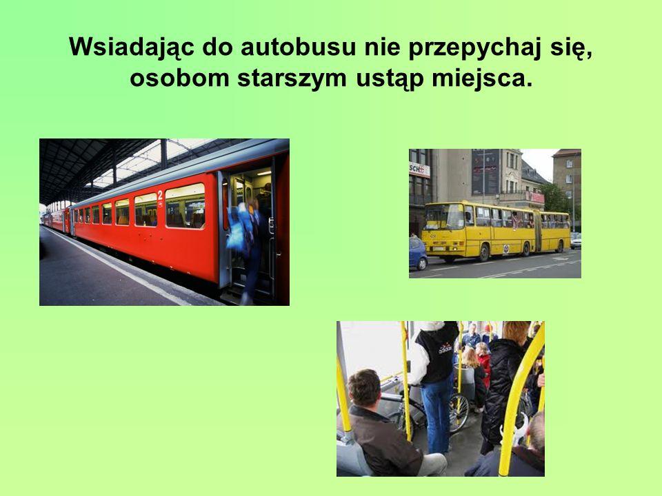 Wsiadając do autobusu nie przepychaj się, osobom starszym ustąp miejsca.