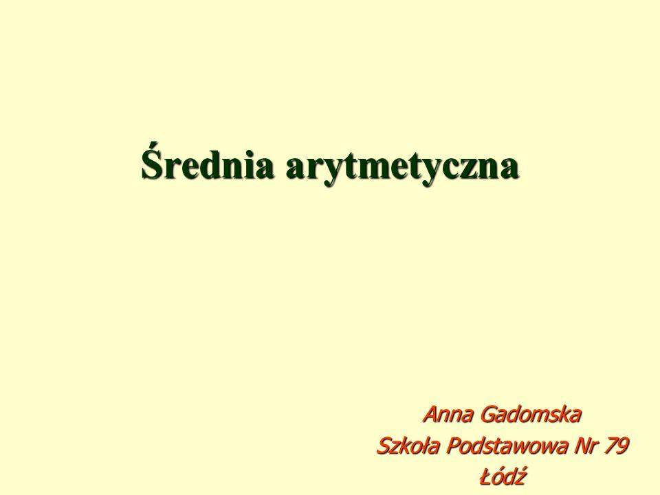 Średnia arytmetyczna Anna Gadomska Szkoła Podstawowa Nr 79 Łódź