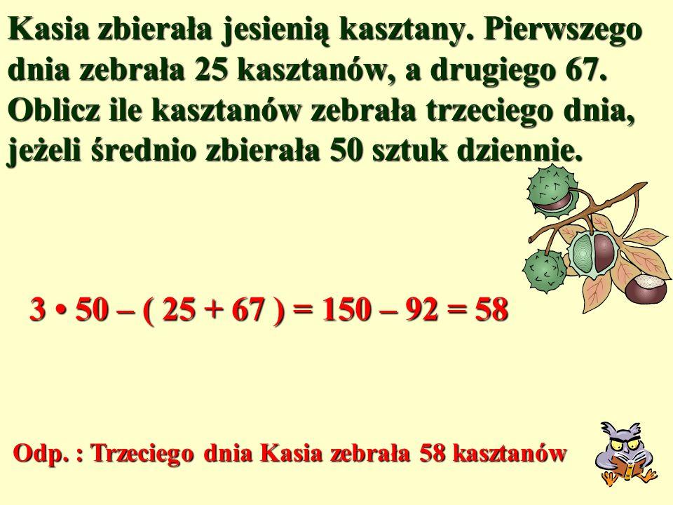 Kasia zbierała jesienią kasztany.Pierwszego dnia zebrała 25 kasztanów, a drugiego 67.