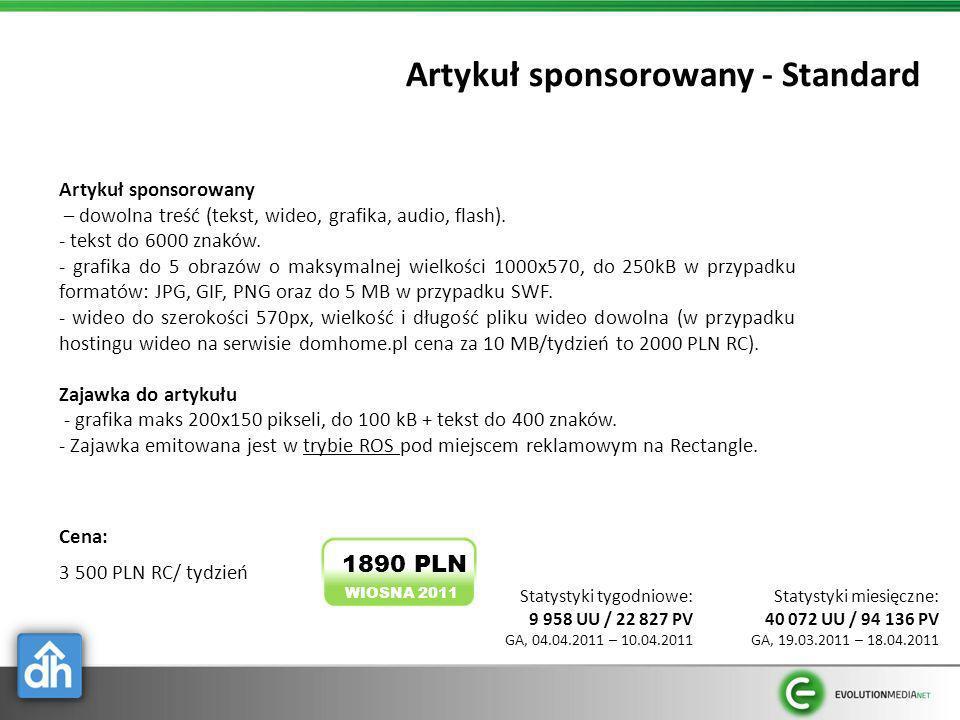 Artykuł sponsorowany - Standard Cena: 3 500 PLN RC/ tydzień Artykuł sponsorowany – dowolna treść (tekst, wideo, grafika, audio, flash). - tekst do 600