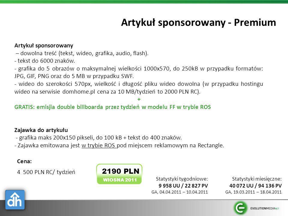Artykuł sponsorowany - Premium Cena: 4 500 PLN RC/ tydzień Artykuł sponsorowany – dowolna treść (tekst, wideo, grafika, audio, flash). - tekst do 6000