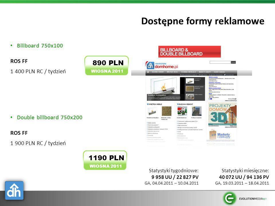 Dostępne formy reklamowe Billboard 750x100 ROS FF 1 400 PLN RC / tydzień Double billboard 750x200 ROS FF 1 900 PLN RC / tydzień WIOSNA 2011 890 PLN WI