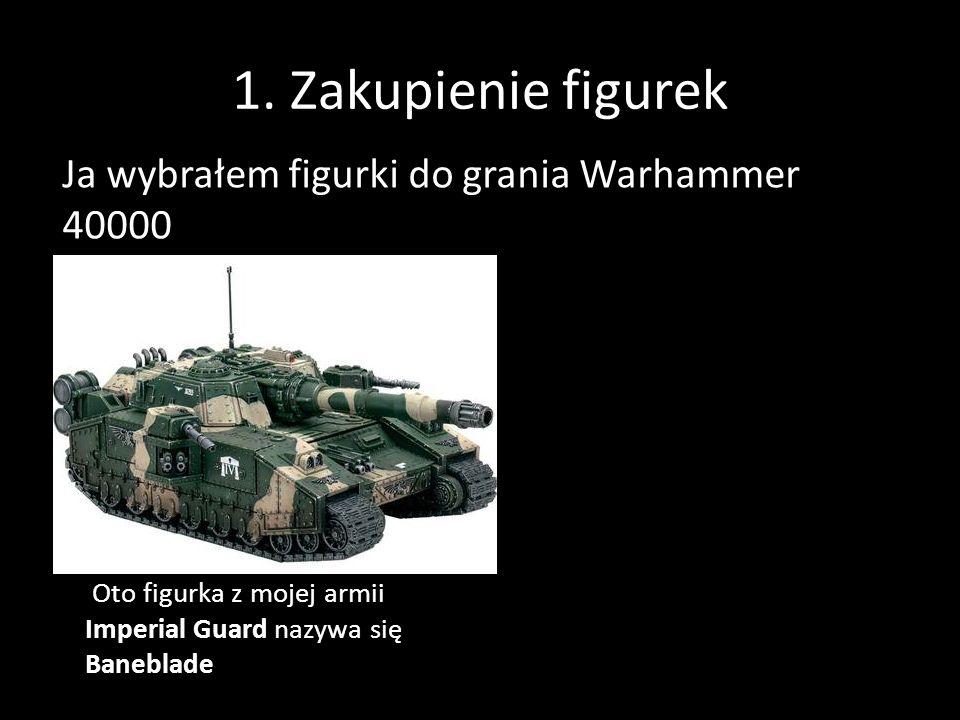 1. Zakupienie figurek Ja wybrałem figurki do grania Warhammer 40000 Oto figurka z mojej armii Imperial Guard nazywa się Baneblade