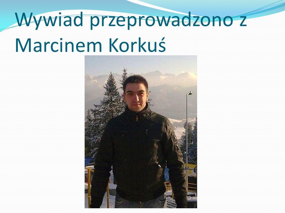Wywiad przeprowadzono z Marcinem Korkuś
