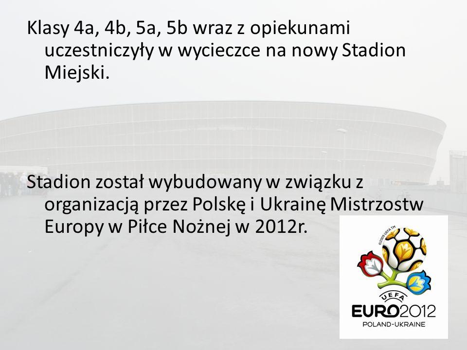 Klasy 4a, 4b, 5a, 5b wraz z opiekunami uczestniczyły w wycieczce na nowy Stadion Miejski. Stadion został wybudowany w związku z organizacją przez Pols