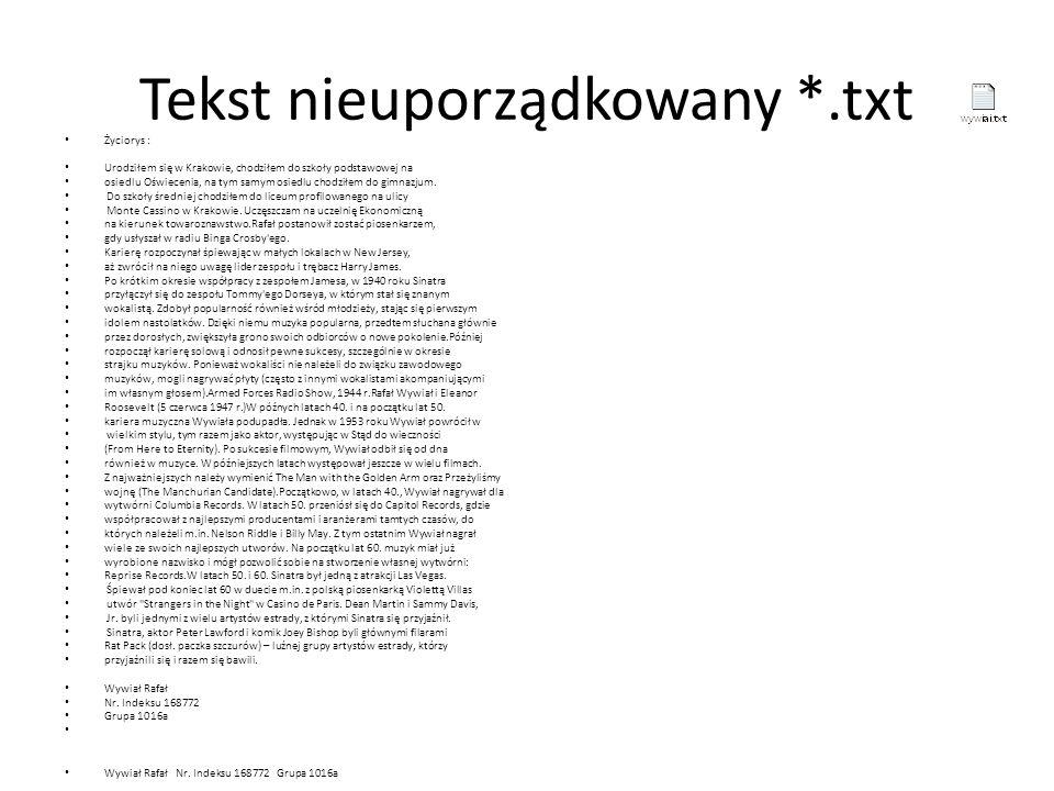 Tekst nieuporządkowany *.txt Życiorys : Urodziłem się w Krakowie, chodziłem do szkoły podstawowej na osiedlu Oświecenia, na tym samym osiedlu chodziłe