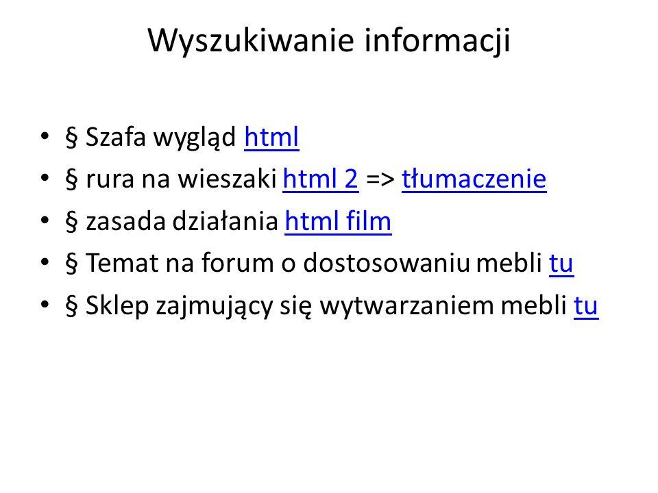 Wyszukiwanie informacji § Szafa wygląd htmlhtml § rura na wieszaki html 2 => tłumaczeniehtml 2tłumaczenie § zasada działania html filmhtml film § Tema