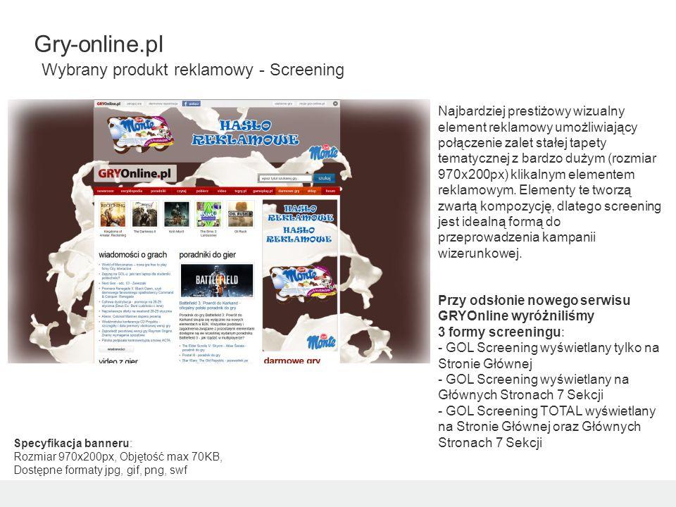 Gry-online.pl Wybrany produkt reklamowy - Screening Najbardziej prestiżowy wizualny element reklamowy umożliwiający połączenie zalet stałej tapety tem