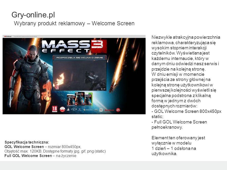 Gry-online.pl Wybrany produkt reklamowy – Welcome Screen Niezwykle atrakcyjna powierzchnia reklamowa, charakteryzująca się wysokim stopniem interakcji