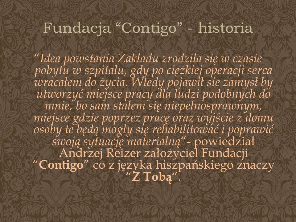 Fundacja Contigo - historia Idea powstania Zakładu zrodziła się w czasie pobytu w szpitalu, gdy po ciężkiej operacji serca wracałem do życia. Wtedy po