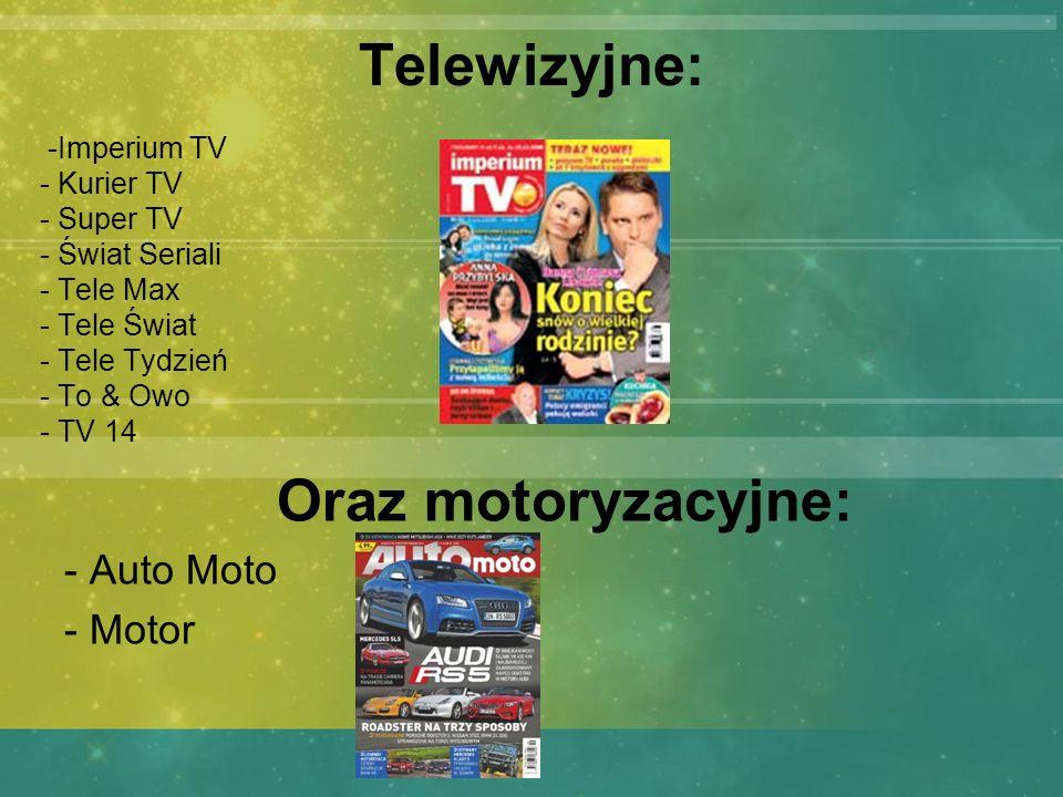Telewizyjne: -Imperium TV - Kurier TV - Super TV - Świat Seriali - Tele Max - Tele Świat - Tele Tydzień - To & Owo - TV 14 Oraz motoryzacyjne: - Auto