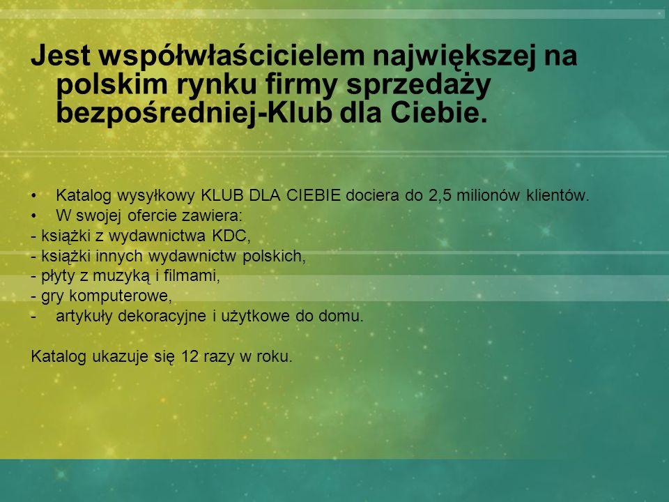 Jest współwłaścicielem największej na polskim rynku firmy sprzedaży bezpośredniej-Klub dla Ciebie. Katalog wysyłkowy KLUB DLA CIEBIE dociera do 2,5 mi