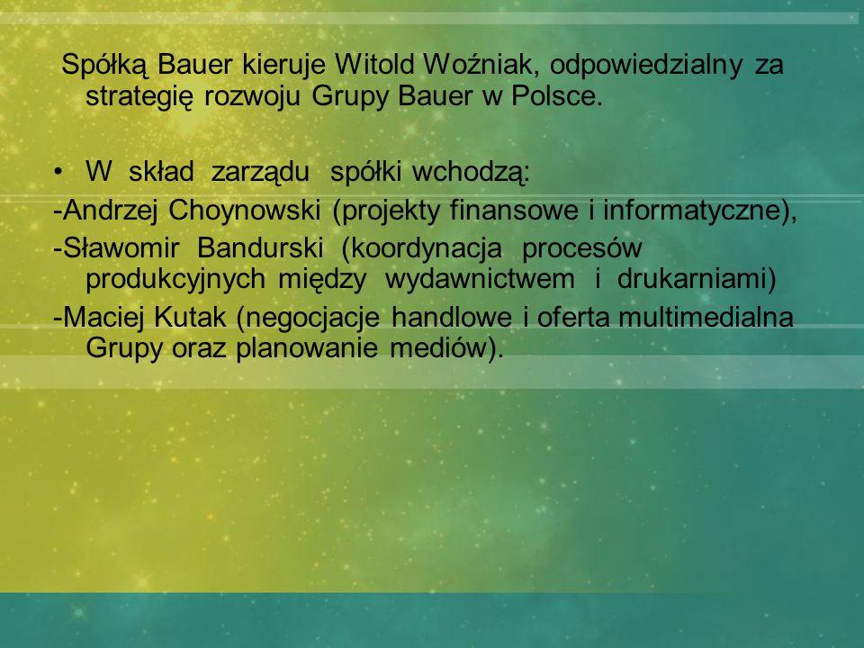 Spółką Bauer kieruje Witold Woźniak, odpowiedzialny za strategię rozwoju Grupy Bauer w Polsce. W skład zarządu spółki wchodzą: -Andrzej Choynowski (pr