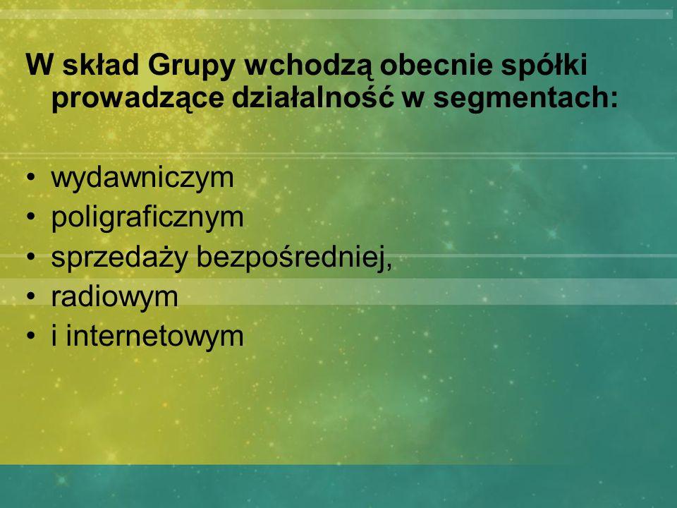 W skład Grupy wchodzą obecnie spółki prowadzące działalność w segmentach: wydawniczym poligraficznym sprzedaży bezpośredniej, radiowym i internetowym