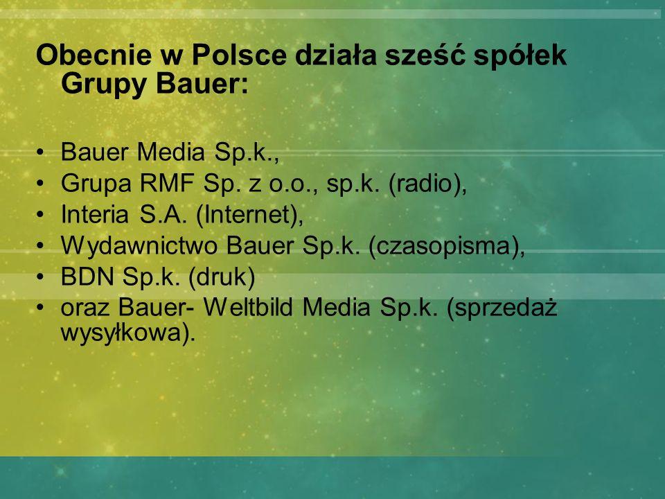Obecnie w Polsce działa sześć spółek Grupy Bauer: Bauer Media Sp.k., Grupa RMF Sp. z o.o., sp.k. (radio), Interia S.A. (Internet), Wydawnictwo Bauer S
