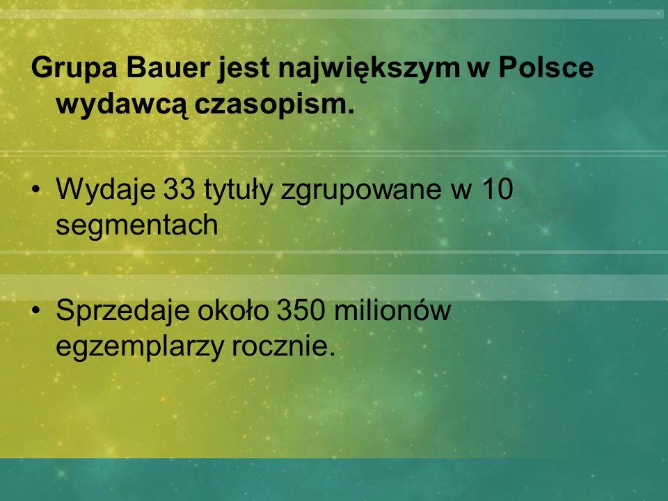 Grupa Bauer jest największym w Polsce wydawcą czasopism. Wydaje 33 tytuły zgrupowane w 10 segmentach Sprzedaje około 350 milionów egzemplarzy rocznie.