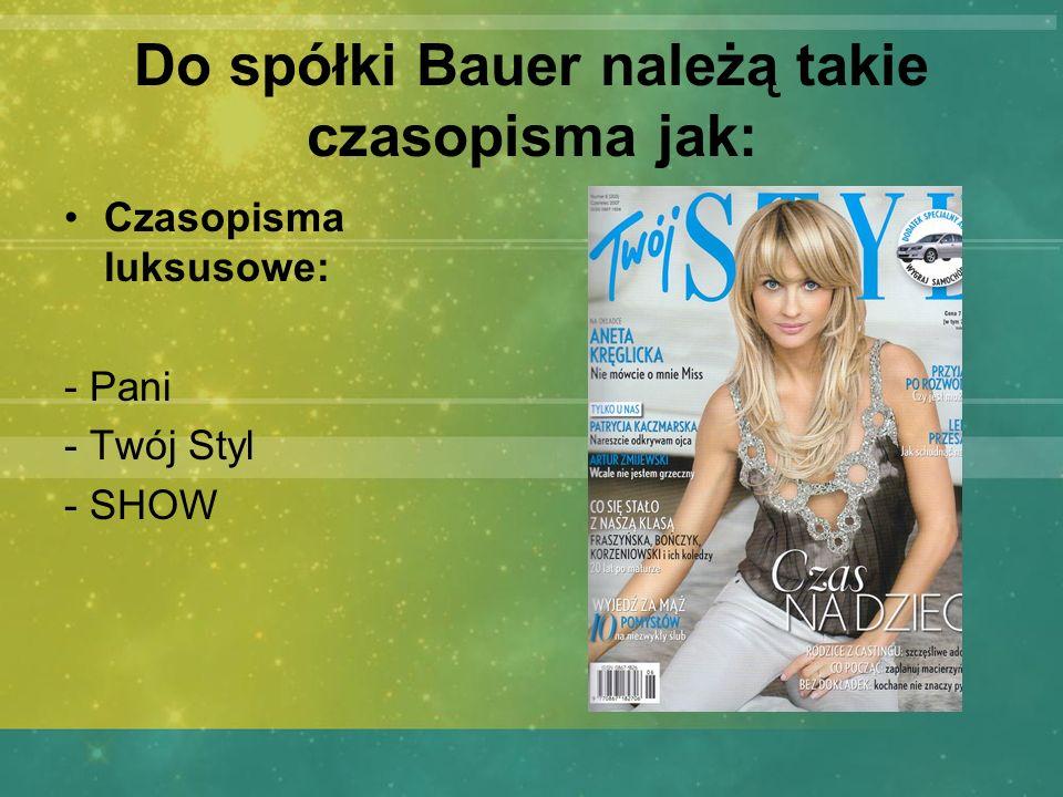 Do spółki Bauer należą takie czasopisma jak: Czasopisma luksusowe: - Pani - Twój Styl - SHOW