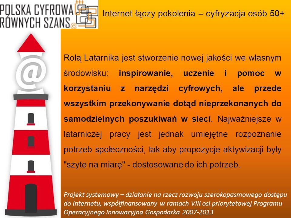 Internet łączy pokolenia – cyfryzacja osób 50+ Projekt systemowy – działanie na rzecz rozwoju szerokopasmowego dostępu do Internetu, współfinansowany w ramach VIII osi priorytetowej Programu Operacyjnego Innowacyjna Gospodarka 2007-2013 Jak wynika z ostatnich badań, na niespełna 13 mln Polaków po 50 roku życia, prawie 10 mln nie korzysta z sieci.