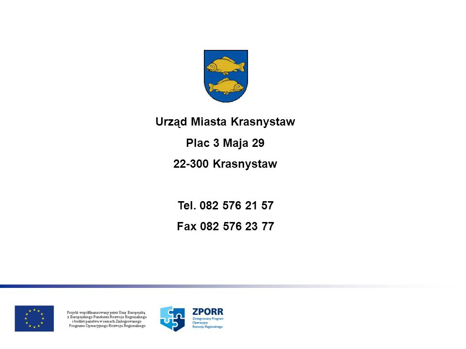 Urząd Miasta Krasnystaw Plac 3 Maja 29 22-300 Krasnystaw Tel. 082 576 21 57 Fax 082 576 23 77
