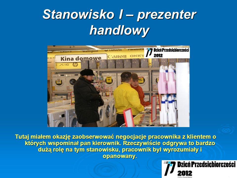 Stanowisko I – prezenter handlowy Tutaj miałem okazję zaobserwować negocjacje pracownika z klientem o których wspominał pan kierownik.