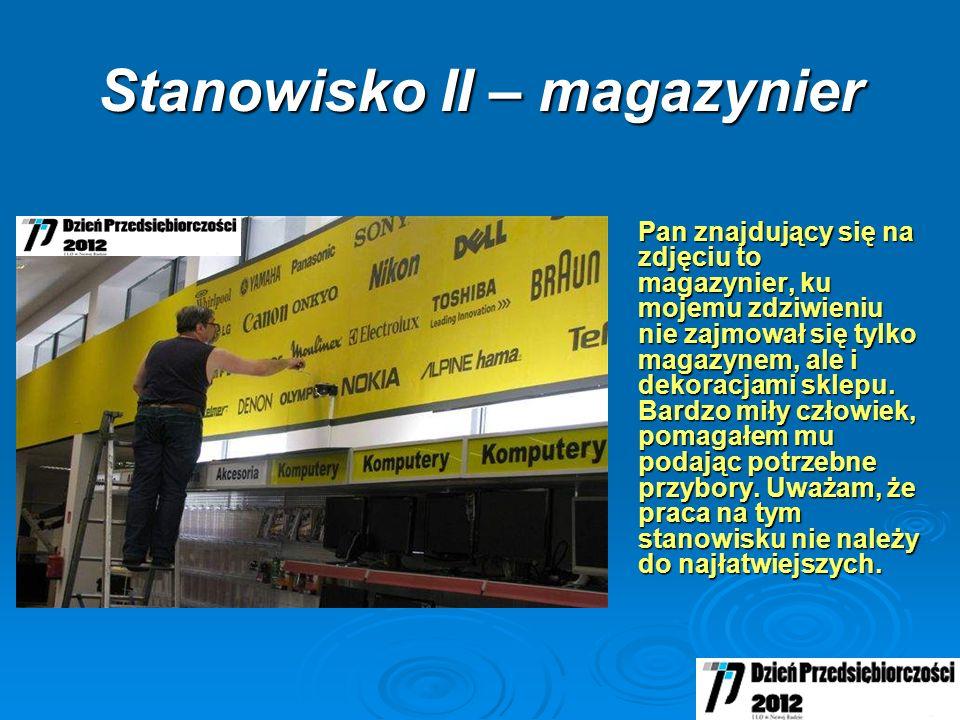 Stanowisko II – magazynier Pan znajdujący się na zdjęciu to magazynier, ku mojemu zdziwieniu nie zajmował się tylko magazynem, ale i dekoracjami sklepu.