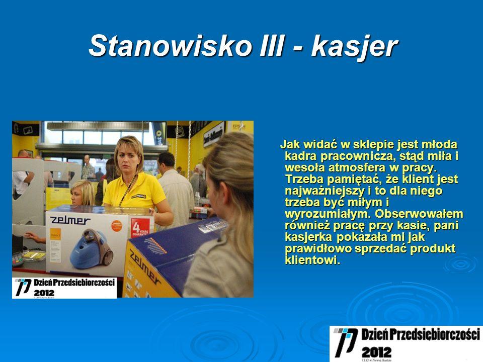 Stanowisko III - kasjer Jak widać w sklepie jest młoda kadra pracownicza, stąd miła i wesoła atmosfera w pracy.