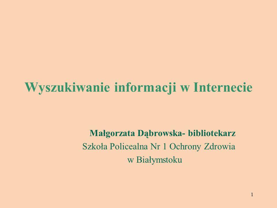1 Wyszukiwanie informacji w Internecie Małgorzata Dąbrowska- bibliotekarz Szkoła Policealna Nr 1 Ochrony Zdrowia w Białymstoku