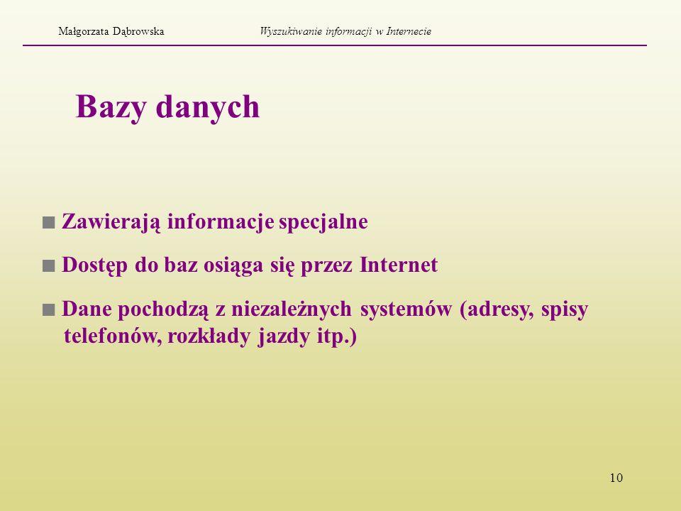 10 Bazy danych Zawierają informacje specjalne Dostęp do baz osiąga się przez Internet Dane pochodzą z niezależnych systemów (adresy, spisy telefonów,