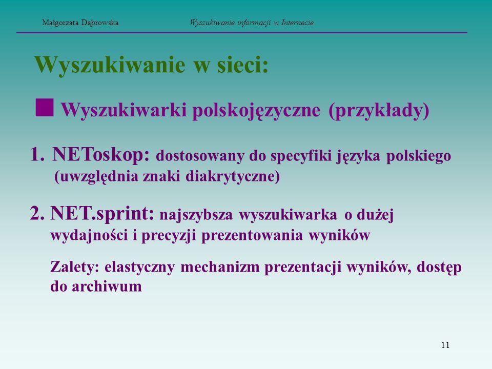 11 Wyszukiwanie w sieci: 1. NEToskop: dostosowany do specyfiki języka polskiego (uwzględnia znaki diakrytyczne) 2. NET.sprint: najszybsza wyszukiwarka