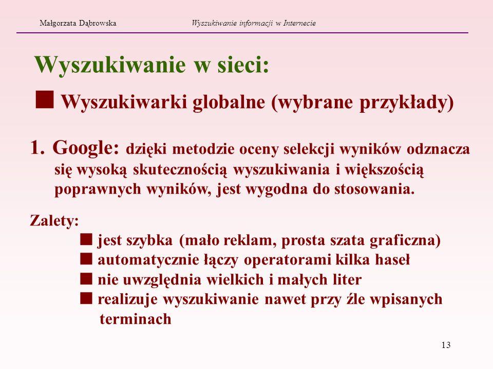 13 1. Google: dzięki metodzie oceny selekcji wyników odznacza się wysoką skutecznością wyszukiwania i większością poprawnych wyników, jest wygodna do