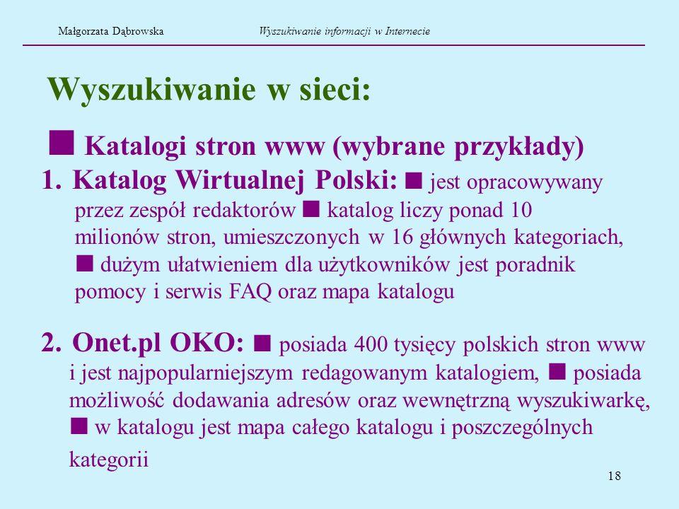 18 Wyszukiwanie w sieci: 1. Katalog Wirtualnej Polski: jest opracowywany przez zespół redaktorów katalog liczy ponad 10 milionów stron, umieszczonych