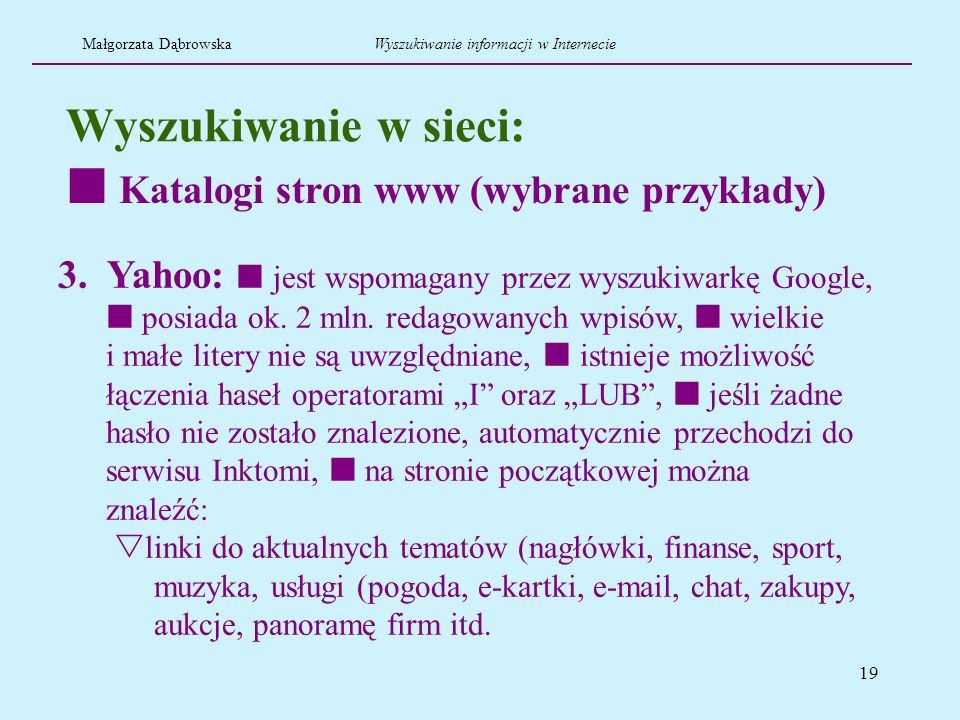 19 Wyszukiwanie w sieci: 3. Yahoo: jest wspomagany przez wyszukiwarkę Google, posiada ok. 2 mln. redagowanych wpisów, wielkie i małe litery nie są uwz