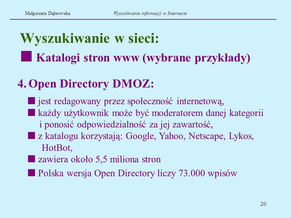 20 Wyszukiwanie w sieci: 4. Open Directory DMOZ: jest redagowany przez społeczność internetową, każdy użytkownik może być moderatorem danej kategorii