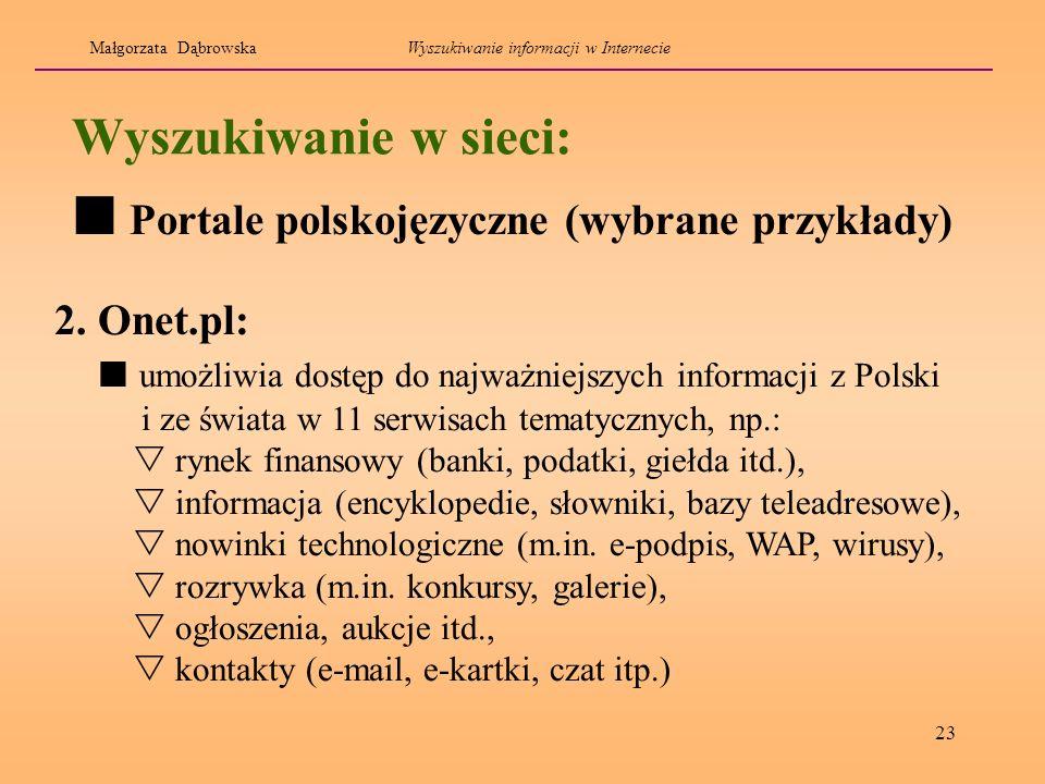 23 Wyszukiwanie w sieci: 2. Onet.pl: umożliwia dostęp do najważniejszych informacji z Polski i ze świata w 11 serwisach tematycznych, np.: rynek finan