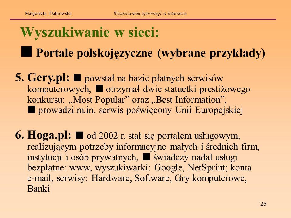26 Wyszukiwanie w sieci: 5. Gery.pl: powstał na bazie płatnych serwisów komputerowych, otrzymał dwie statuetki prestiżowego konkursu: Most Popular ora