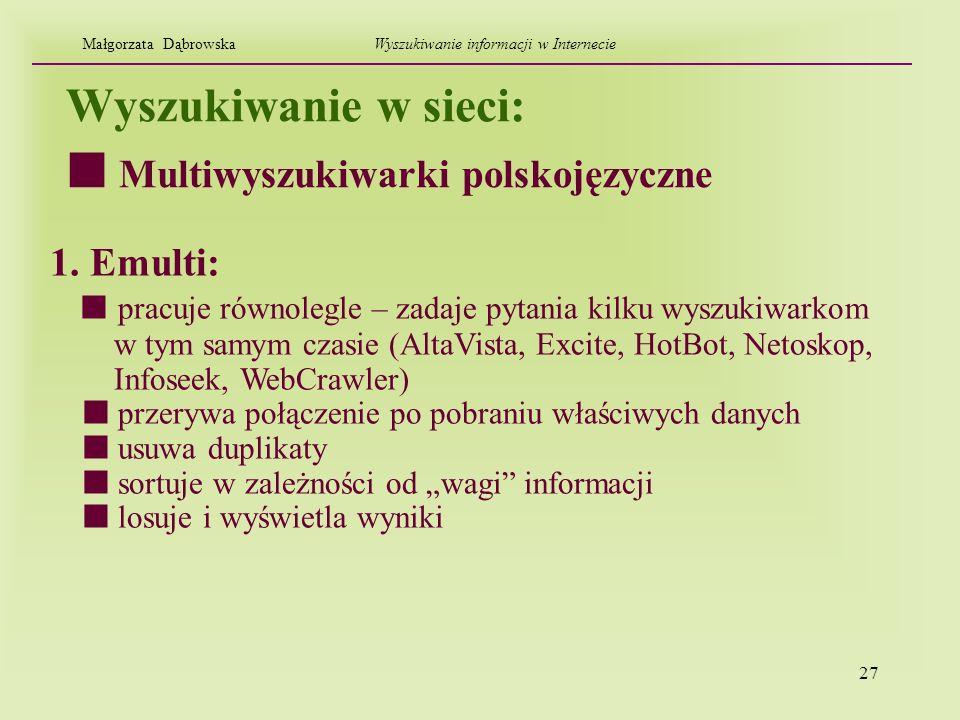 27 Wyszukiwanie w sieci: 1. Emulti: pracuje równolegle – zadaje pytania kilku wyszukiwarkom w tym samym czasie (AltaVista, Excite, HotBot, Netoskop, I