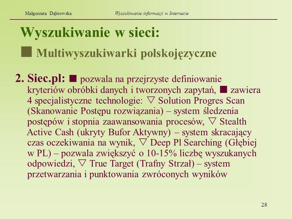 28 Wyszukiwanie w sieci: 2. Siec.pl: pozwala na przejrzyste definiowanie kryteriów obróbki danych i tworzonych zapytań, zawiera 4 specjalistyczne tech