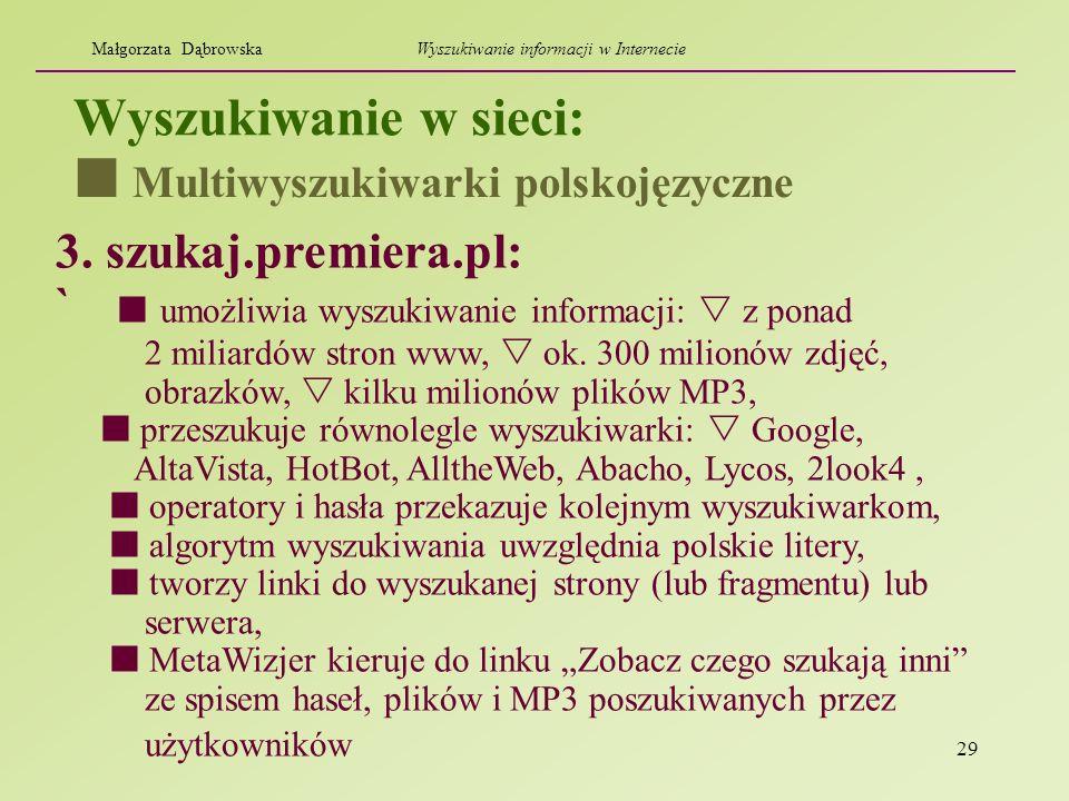 29 Wyszukiwanie w sieci: 3. szukaj.premiera.pl: ` umożliwia wyszukiwanie informacji: z ponad 2 miliardów stron www, ok. 300 milionów zdjęć, obrazków,