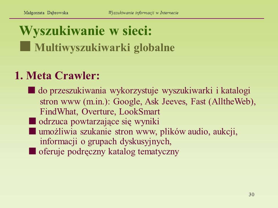 30 Wyszukiwanie w sieci: 1. Meta Crawler: do przeszukiwania wykorzystuje wyszukiwarki i katalogi stron www (m.in.): Google, Ask Jeeves, Fast (AlltheWe