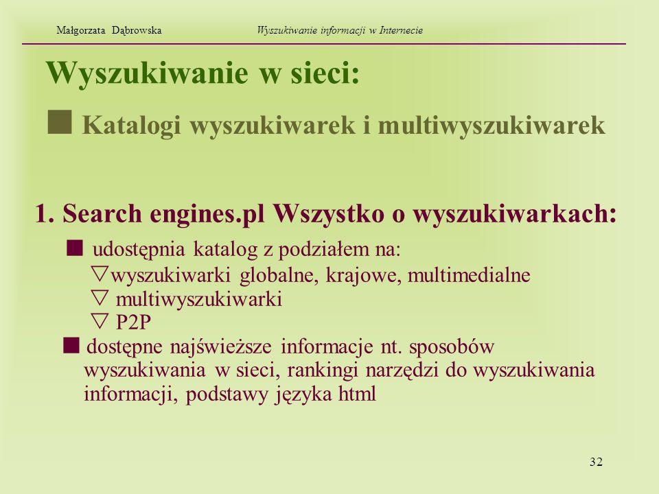 32 Wyszukiwanie w sieci: 1. Search engines.pl Wszystko o wyszukiwarkach : udostępnia katalog z podziałem na: wyszukiwarki globalne, krajowe, multimedi