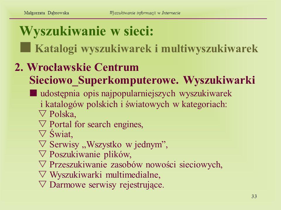 33 Wyszukiwanie w sieci: 2. Wrocławskie Centrum Sieciowo_Superkomputerowe. Wyszukiwarki udostępnia opis najpopularniejszych wyszukiwarek i katalogów p