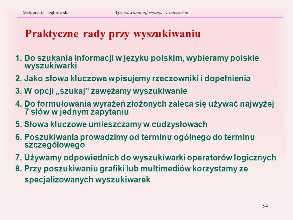 34 Praktyczne rady przy wyszukiwaniu Małgorzata Dąbrowska Wyszukiwanie informacji w Internecie 1. Do szukania informacji w języku polskim, wybieramy p