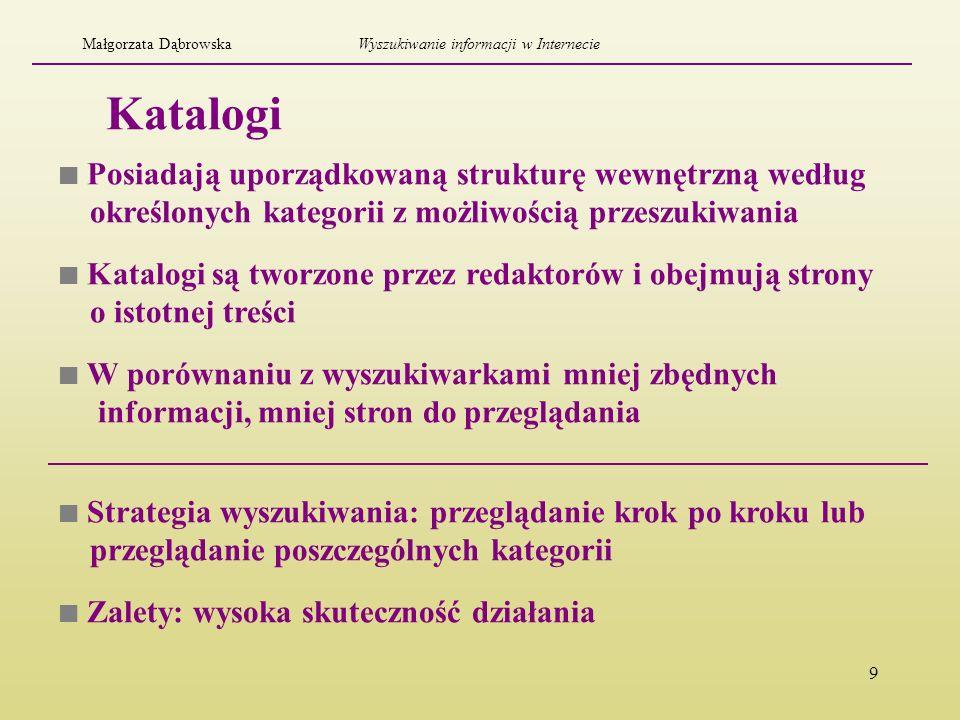 9 Katalogi Posiadają uporządkowaną strukturę wewnętrzną według określonych kategorii z możliwością przeszukiwania Katalogi są tworzone przez redaktoró