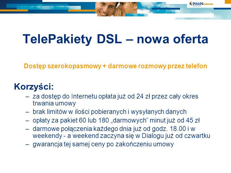 TelePakiety DSL – nowa oferta Dostęp szerokopasmowy + darmowe rozmowy przez telefon Korzyści: –za dostęp do Internetu opłata już od 24 zł przez cały o