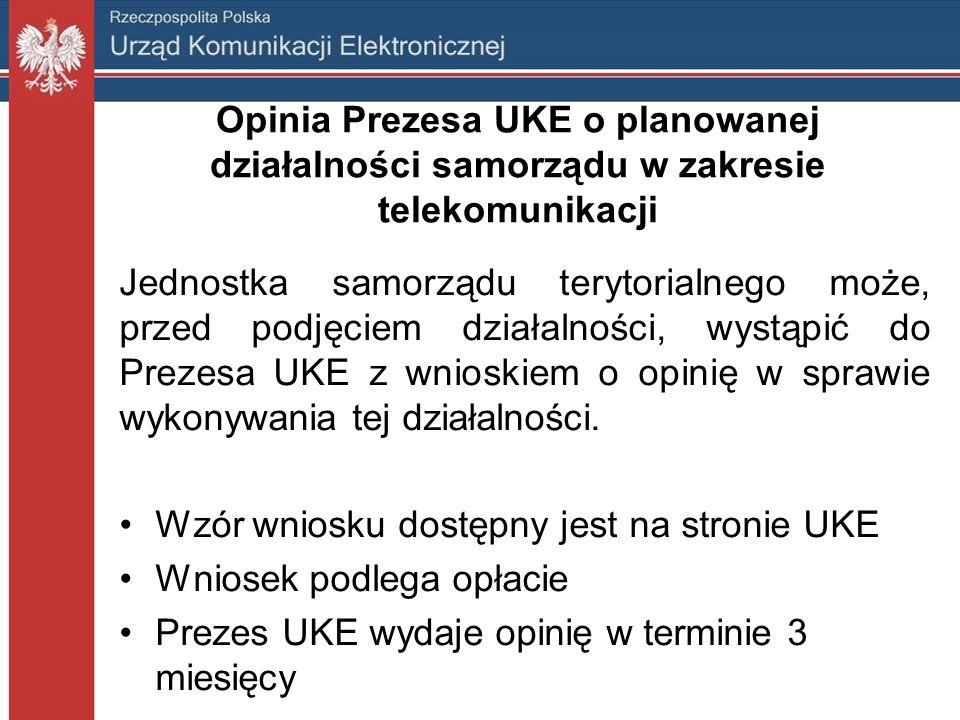 Opinia Prezesa UKE o planowanej działalności samorządu w zakresie telekomunikacji Jednostka samorządu terytorialnego może, przed podjęciem działalności, wystąpić do Prezesa UKE z wnioskiem o opinię w sprawie wykonywania tej działalności.