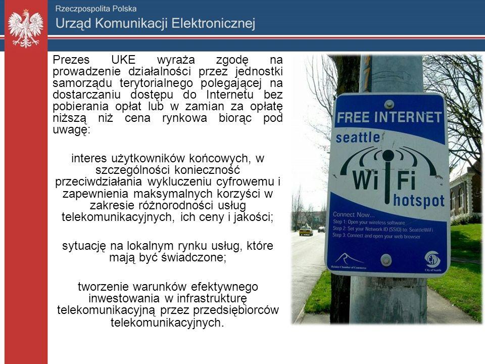 Prezes UKE wyraża zgodę na prowadzenie działalności przez jednostki samorządu terytorialnego polegającej na dostarczaniu dostępu do Internetu bez pobierania opłat lub w zamian za opłatę niższą niż cena rynkowa biorąc pod uwagę: interes użytkowników końcowych, w szczególności konieczność przeciwdziałania wykluczeniu cyfrowemu i zapewnienia maksymalnych korzyści w zakresie różnorodności usług telekomunikacyjnych, ich ceny i jakości; sytuację na lokalnym rynku usług, które mają być świadczone; tworzenie warunków efektywnego inwestowania w infrastrukturę telekomunikacyjną przez przedsiębiorców telekomunikacyjnych.