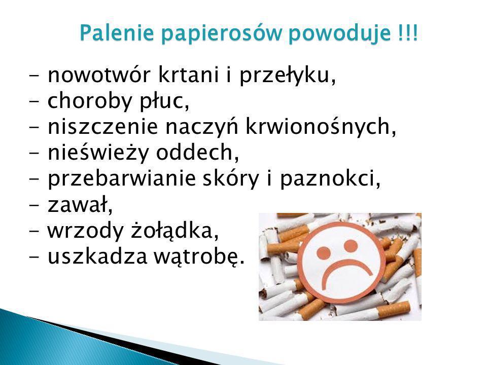 Palenie papierosów powoduje !!! - nowotwór krtani i przełyku, - choroby płuc, - niszczenie naczyń krwionośnych, - nieświeży oddech, - przebarwianie sk